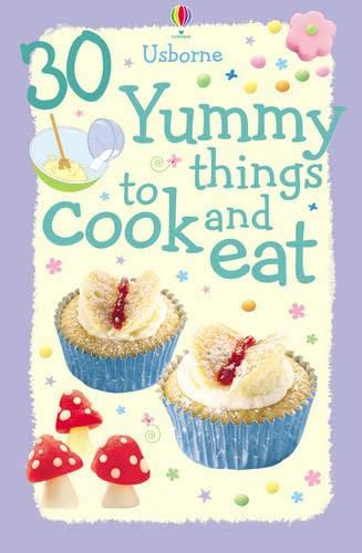 30 Yummy Things to Cook and Eat by Rebecca Gilpin