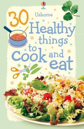 30 Healthy Things to Cook and Eat (Usborne Cookery ) By Rebecca Gilpin