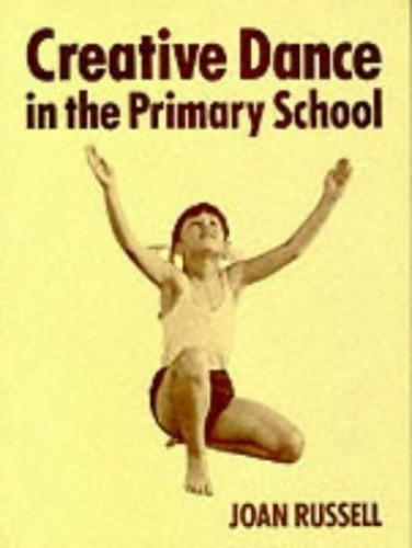 Creative Dance in the Primary School By Joan Russell