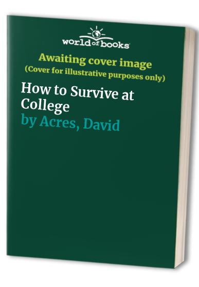 How to Survive at College (How to books) by David Acres