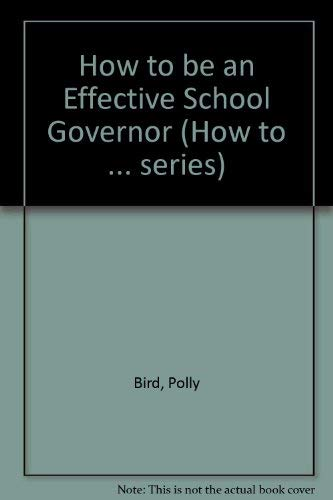 How to be an Effective School Governor By Polly Bird