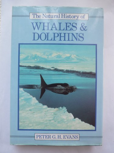 The Natural History of Whales and Dolphins (Christopher Helm mammal series) By Peter Evans