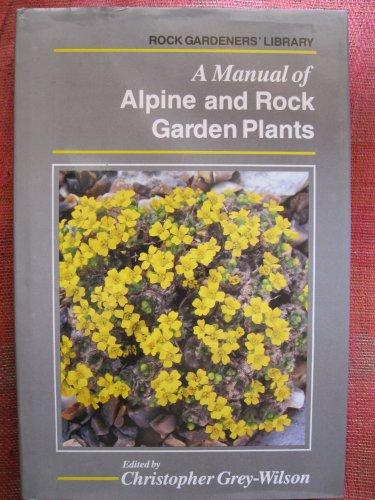 MANUAL ALPINE ROCK GARDN PLANTS By Christopher Grey-Wilson