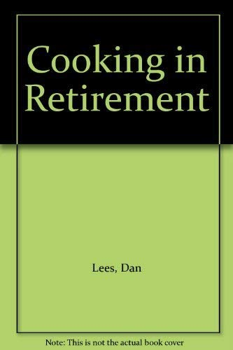 Cooking in Retirement By Dan Lees
