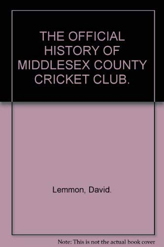 The History of Middlesex County Cricket Club By David Lemmon