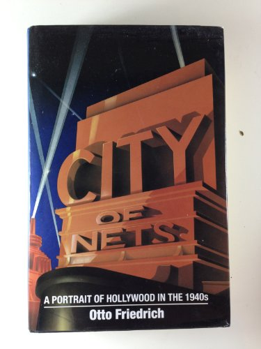 City of Nets: Portrait of Hollywood in the 1940's by Otto Friedrich