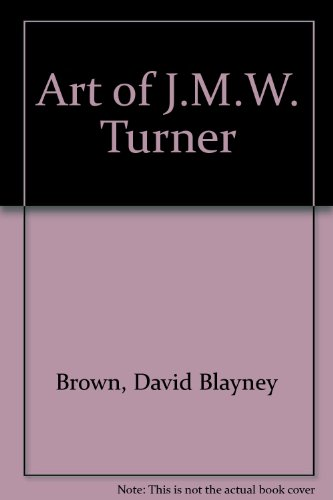 Art of J.M.W. Turner By David Blayney Brown