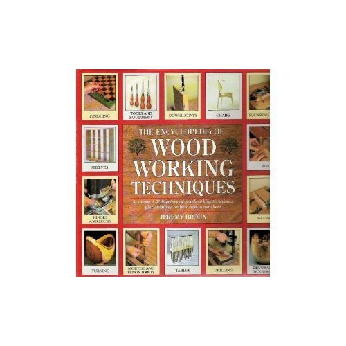 The Encyclopedia of Woodworking Techniques by Jeremy Broun