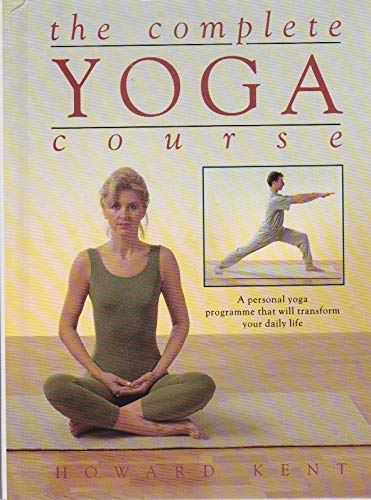 The Complete Yoga Course: A Personal Yoga Programme That Will Transform Your Daily Life By Howard Kent