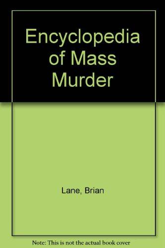 Encyclopaedia of Mass Murder By Lane Brian