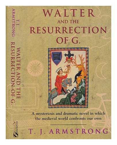 Walter and the Resurrection of G By T. J. Armstrong