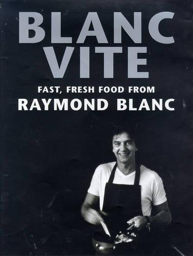 Blanc Vite: Fast Fresh Food from Raymond Blanc by Raymond Blanc, OBE