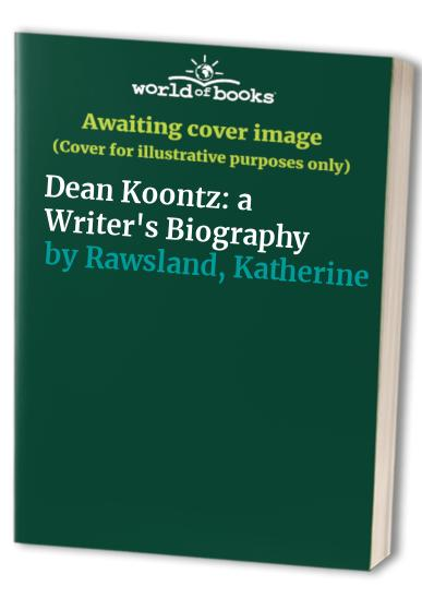 Dean Koontz: a Writer's Biography By Katherine Rawsland