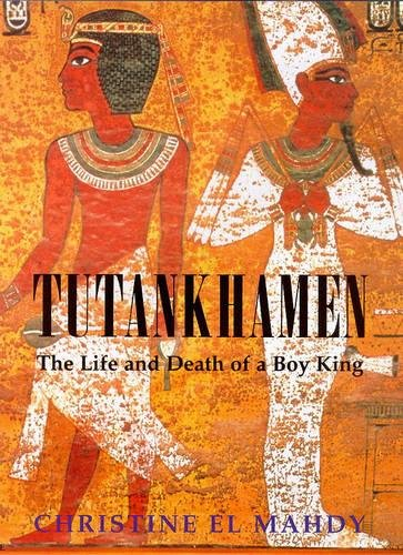 Tutankhamen: The Life and Death of the Boy-king By Christine El Mahdy
