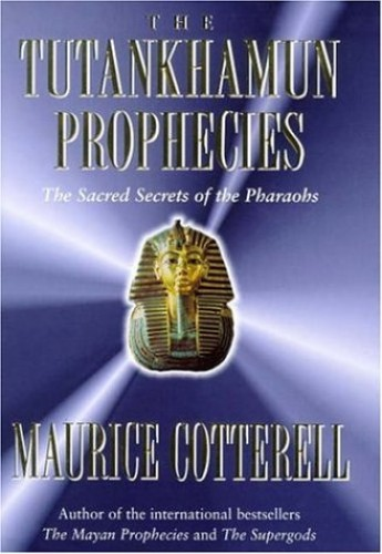 The Tutankhamun Prophecies: The Sacred Secret of the Mayas, Egyptians and Freemasons by Maurice M. Cotterell