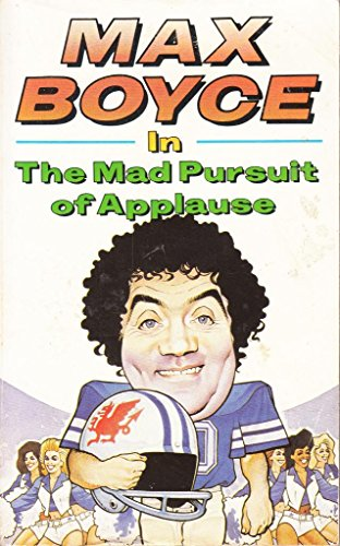 In the Mad Pursuit of Applause By Max Boyce