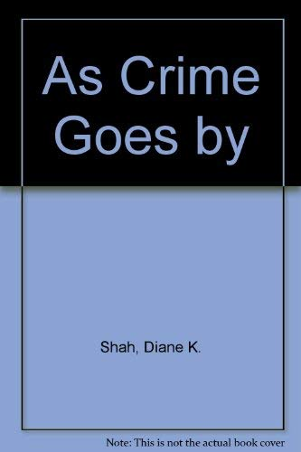 As Crime Goes by By Diane K. Shah