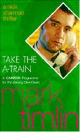 Take the A-train (A Nick Sharman mystery) By Mark Timlin