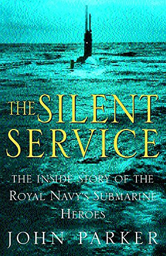 The Silent Service: The Inside Story of the Royal Navy's Submarine Heroes by John Parker