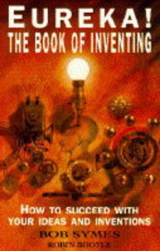 Eureka!: Book of Inventing by Bob Symes