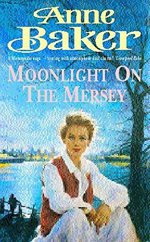 Moonlight on the Mersey: A compelling saga of intrigue, romance and family secrets By Anne Baker