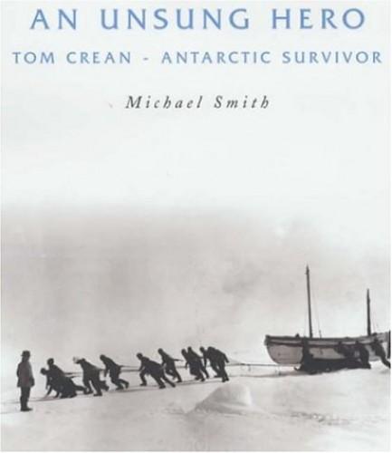 An Unsung Hero: Tom Crean - Antarctic Survivor by Michael Smith