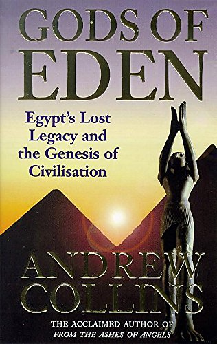 Gods of Eden: Egypt's Lost Legacy and the Genesis of Civilisation By Andrew Collins