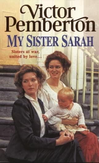 My Sister Sarah: Sisters at war, united by love? By Victor Pemberton