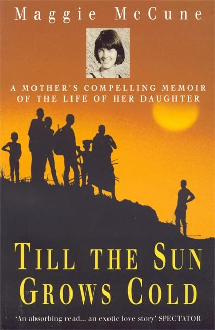 Till the Sun Grows Cold: A Mother's Compelling Memoir of the Life of her Daughter By Maggie McCune