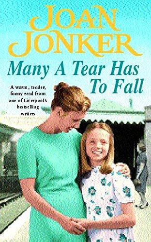 Many a Tear has to Fall: A warm, tender, heartfelt saga of a loving Liverpool family by Joan Jonker