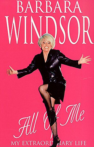 All of Me: My Extraordinary Life by Barbara Windsor