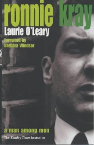 Ronnie Kray: A Man Among Men By Laurie O'Leary