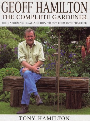 Geoff Hamilton The Complete Gardener By Tony Hamilton
