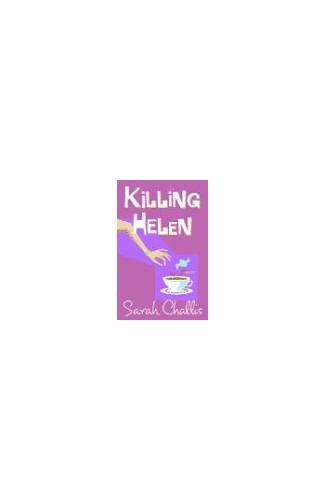Killing Helen By Sarah Challis