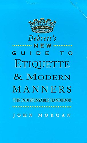 Debrett's New Guide to Etiquette and Modern Manners by John Morgan