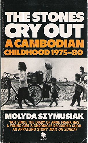 The Stones Cry out: A Cambodian Childhood 1975-1980: Cambodian Childhood, 1975-81 By Molyda Szymusiak