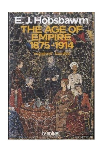 The Age of Empire, 1875-1914 By E. J. Hobsbawm