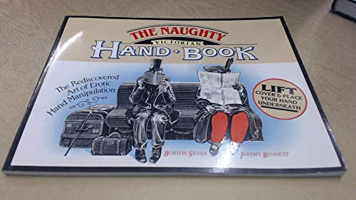 The Naughty Victorian Handbook: The Rediscovered Art of Erotic Hand Manipulation by Burton Silver