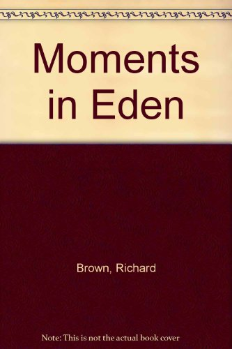 Moments in Eden By Richard Brown