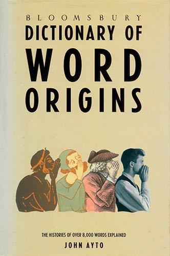 Bloomsbury Dictionary of Word Origins By John Ayto