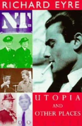 Utopia and Other Places By Richard Eyre