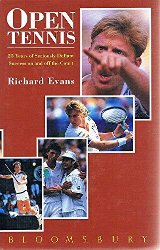 Open Tennis: 25 Years of Seriously Defiant Success on and Off the Court by Richard Evans