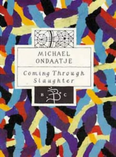 Coming Through the Slaughter by Michael Ondaatje