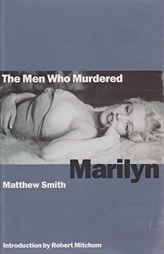 The Men Who Murdered Marilyn by Matthew Smith