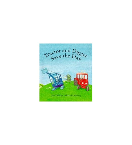 Tractor and Digger Save the Day By Jim Eldridge