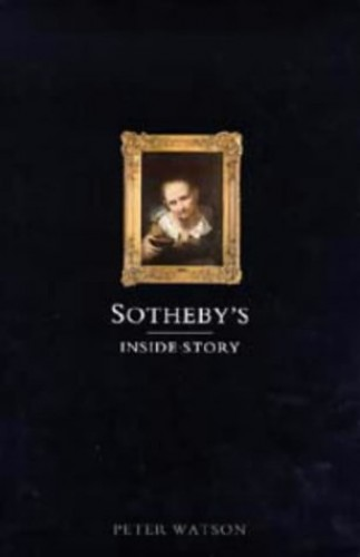 Sothebys: The Inside Story by Peter Watson