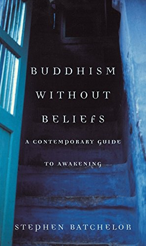 Buddhism Without Beliefs: A Contemporary Guide to Awakening By Stephen Batchelor