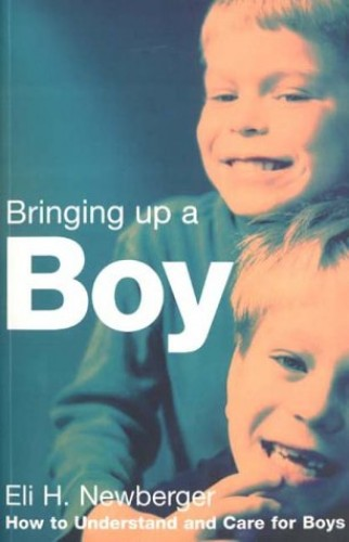 Bringing Up a Boy By Eli H. Newberger