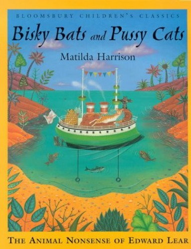 Bisky Bats and Pussy Cats (Bloomsbury Children's Classics) By Edward Lear