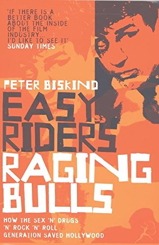 Easy Riders, Raging Bulls: How the Sex-drugs-and Rock 'n' Roll Generation Changed Hollywood By Peter Biskind